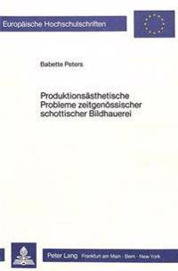 Produktionsaesthetische Probleme Zeitgenoessischer Schottischer Bildhauerei: Eine Exemplarische Untersuchung Der Kunstproduktion Der in Schottland Arb