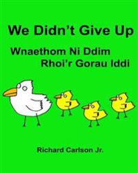 We Didn't Give Up Wnaethom Ni DDIM Rhoi'r Gorau IDDI: Children's Picture Book English-Welsh (Bilingual Edition) (WWW.Rich.Center)