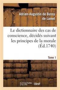 Le Dictionnaire Des Cas de Conscience, Decides Suivant Les Principes de la Morale Tome 1