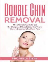 Double Chin Removal: The Ultimate Guide to Get the Sharpened Chiseled Jawline You've Always Dreamed of Without Pain