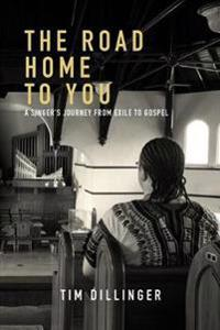The Road Home to You: A Singer's Journey from Exile to Gospel