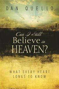 Can I Still Believe in Heaven?: What Every Heart Longs to Know