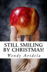 Still Smiling by Christmas!: Don't Let Burnout, Stress and Frustration Spoil Your Teaching