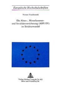 Die Alters-, Hinterlassenen- Und Invalidenversicherung (Ahv/IV) Im Strukturwandel