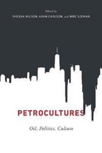 Petrocultures: Oil, Politics, Culture