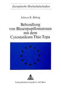 Behandlung Von Blasenpapillomatosen Mit Dem Cytostatikum Thio Tepa