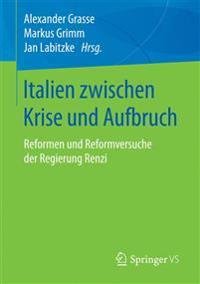 Italien Zwischen Krise Und Aufbruch: Reformen Und Reformversuche Der Regierung Renzi