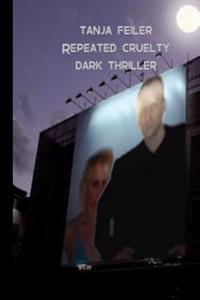 Repeated Cruelty: Dark Thriller
