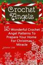 Crochet Angel: 15 Wonderful Crochet Angel Patterns to Prepare Your Home for Christmas Miracle: (Christmas Crochet, Crochet Stitches,