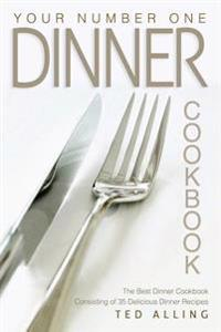 Your Number One Dinner Cookbook: The Best Dinner Cookbook Consisting of 35 Delicious Dinner Recipes