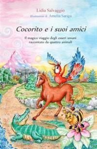 Cocorito E I Suoi Amici: Il Magico Viaggio Degli Esseri Umani Raccontato Da Quattro Animali