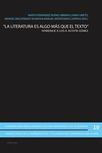 La Literatura Es Algo Mas Que El Texto: Homenaje a Luis A. Acosta Gomez