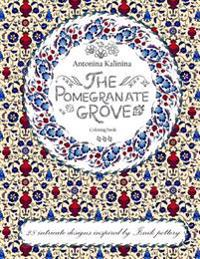The Pomegranate Grove: Coloring Book. 28 Intricate Designs Inspired by Iznik Pottery