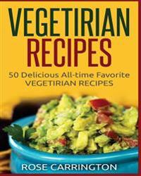Vegetarian Recipes: 50 Top Rated Recipes for Your Soul -A Simple a Way to Make Delicious Vegetarian Recipes