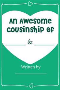 An Awesome Cousinship - Fill in Journal Book Gift for Your Cousins: What I Love about My Cousin