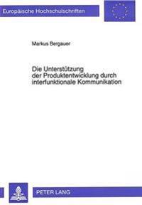 Die Unterstuetzung Der Produktentwicklung Durch Interfunktionale Kommunikation