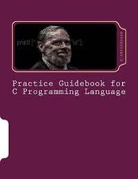 Practice Guidebook for C Programming Language