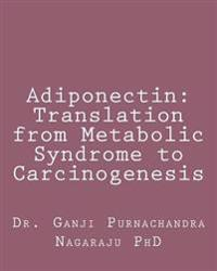 Adiponectin: Translation from Metabolic Syndrome to Carcinogenesis