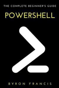 Powershell: The Complete Beginner's Guide