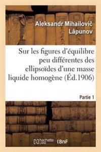 Sur Les Figures D'Equilibre Peu Differentes Des Ellipsoides D'Une Masse Liquide Homogene Partie 1
