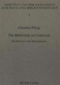 Die Bibliothek Im Umbruch: Studien Aus Zwei Jahrzehnten