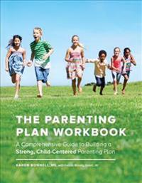 The Parenting Plan Workbook: A Comprehensive Guide to Building a Strong, Child-Centered Parenting Plan
