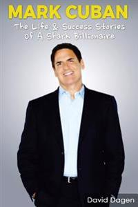 Mark Cuban - The Life & Success Stories of a Shark Billionaire: Biography