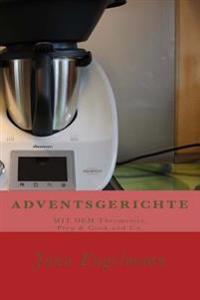 Adventsgerichte Mit Dem Thermomix, Prep & Cook Und Co.: Vom Christstollen Uber Lebkuchen Bis Zur Weihnachtsgans.