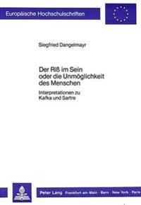 Der Riss Im Sein Oder Die Unmoeglichkeit Des Menschen: Interpretationen Zu Kafka Und Sartre
