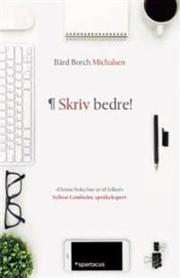 Skriv bedre; håndboka for deg som vil skrive så jobben blir gjort
