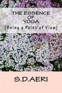 The Essence of Yoga: Being A A Point of View