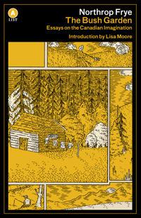 The Bush Garden: Essays on the Canadian Imagination
