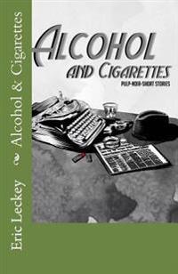 Alcohol and Cigarettes: Noir-Pulp-Fiction