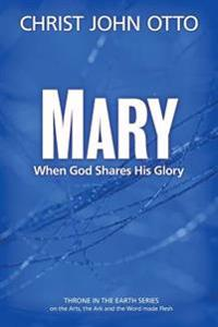 Mary: When God Shares His Glory