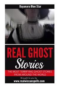 Real Ghost Stories: The Most Terrifying Ghost Stories from