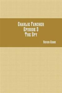 Charlie Fancher Episode 3 the Spy