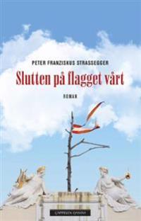 Slutten på flagget vårt - Peter Franziskus Strassegger pdf epub