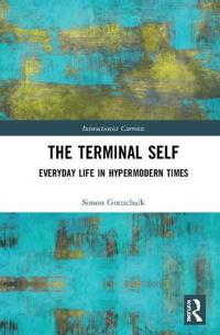 The Terminal Self: Everyday Life in Hypermodern Times