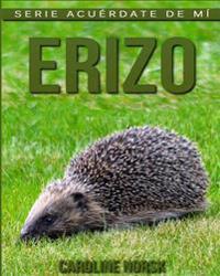 Erizo: Libro de Imagenes Asombrosas y Datos Curiosos Sobre Los Erizo Para Ninos
