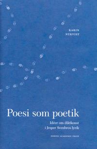 Poesi som poetik : idéer om diktkonst i Jesper Svenbros lyrik