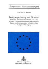 Fertigungsplanung Mit Graphen: Verfahren Zur Integrierten Mittel- Und Kurzfristigen Fertigungsplanung Mit Elektronischen Datenverarbeitungsanlagen Be