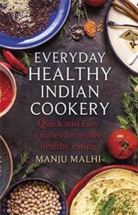 Everyday Healthy Indian Cookery: Quick and Easy Curries for Really Healthy Eating