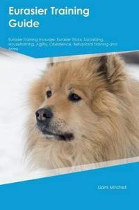 Eurasier Training Guide Eurasier Training Includes