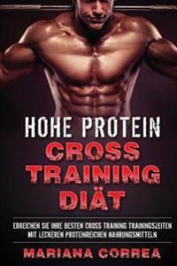 Hohe Protein Cross Training Diaet: Erreichen Sie Ihre Besten Cross Training Trainingszeiten Mit Leckeren Proteinreichen Nahrungsmitteln