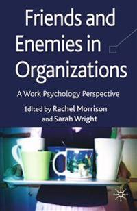 Friends and Enemies in Organizations: A Work Psychology Perspective