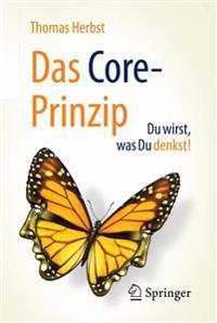 Das Core-Prinzip: Du Wirst, Was Du Denkst!