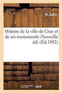 Histoire de La Ville de Gray Et de Ses Monuments Nouvelle Edition, Revue Et Continuee