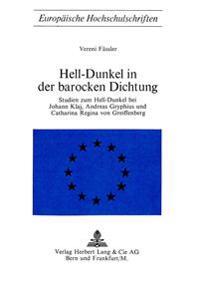 Hell-Dunkel in Der Barocken Dichtung: Studien Zum Hell-Dunkel Bei Johann Klaj, Andreas Gryphius Und Catharina Regina Von Greiffenberg