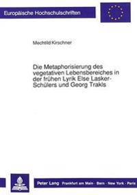 Die Metaphorisierung Des Vegetativen Lebensbereiches in Der Fruehen Lyrik Else Lasker-Schuelers Und Georg Trakls