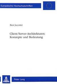 Client/Server-Architekturen: . Konzepte Und Bedeutung